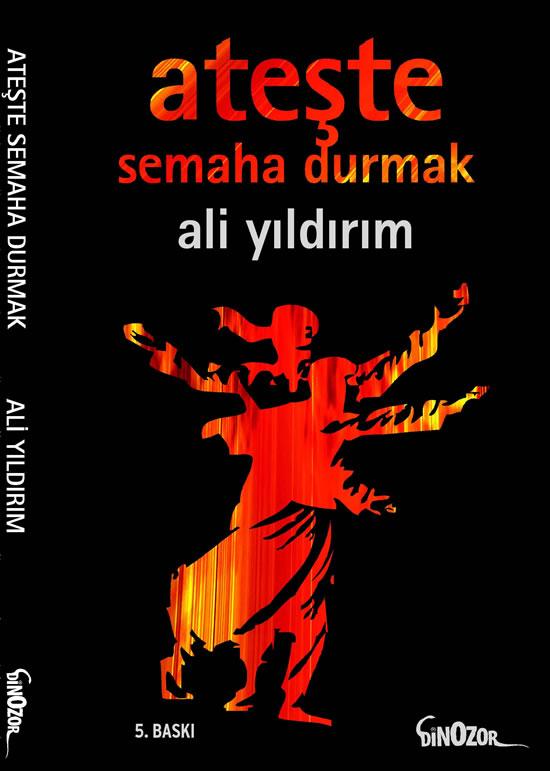 Ali YILDIRIM : Ateşte Semaha Durmak