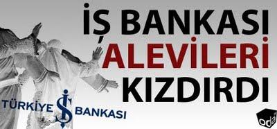 İş Bankası Alevileri Kızdırdı