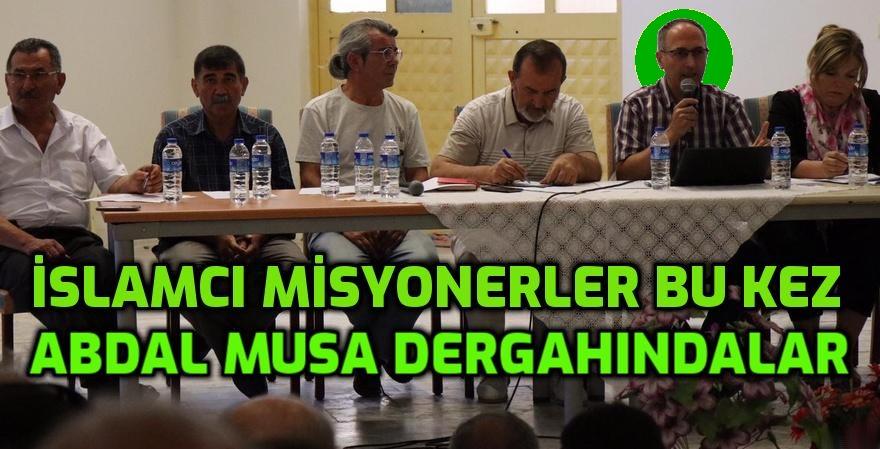 İslamcı Misyonerler bu kez Abdal Musa dergahında sahne aldılar!