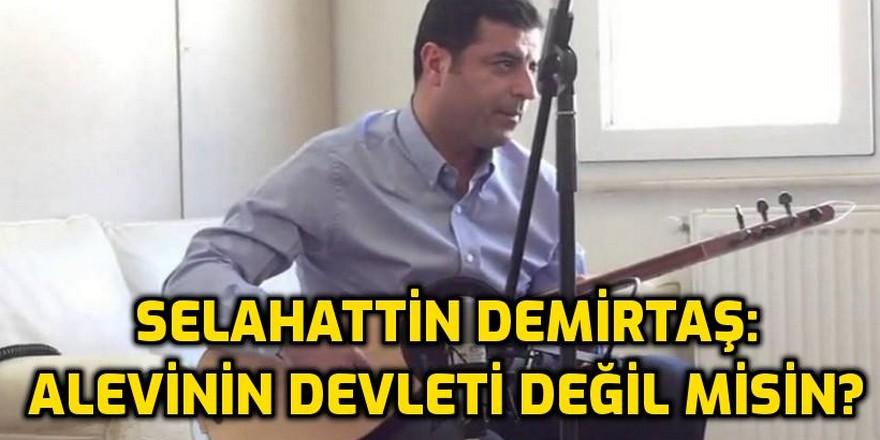 Demirtaş: ''Sen Alevinin devleti değil misin?''