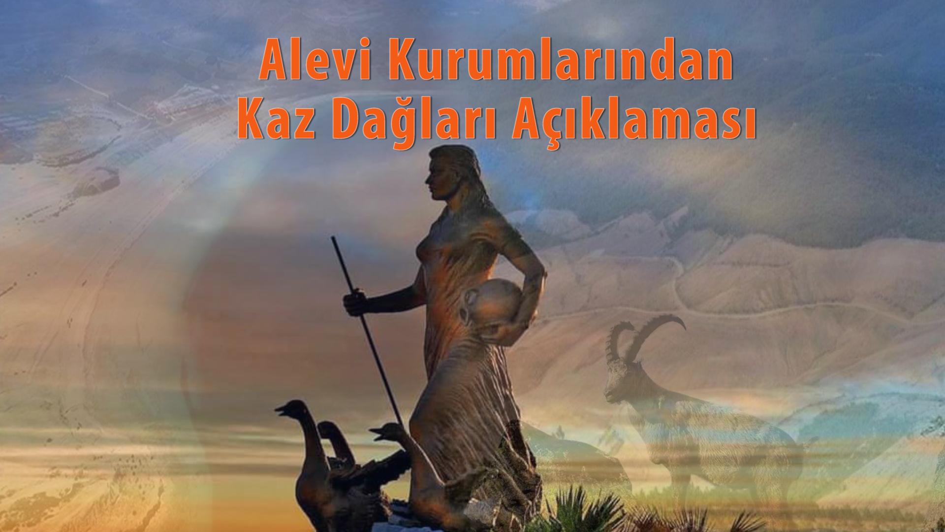 Alevi Kurumlarından ortak Kaz Dağları Açıklması: '' Kaz Dağları içinde barındırdığı cümle zenginliği ile birlikte korunmalıdır