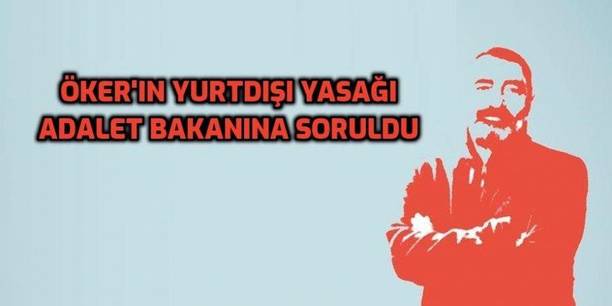 Turgut Öker'in yurt dışı yasağı adalet bakanına soruldu