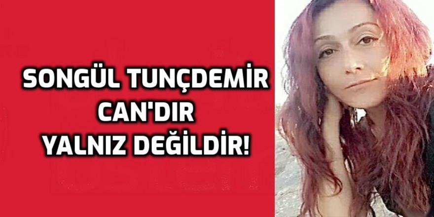 Songül Tunçdemir CAN'dır ve yanlız değildir!