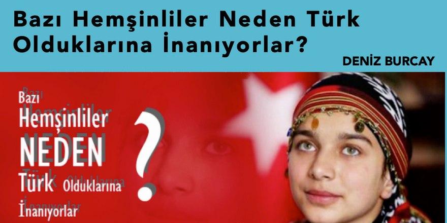 Bazı Hemşinliler neden Türk olduklarına inanıyorlar?