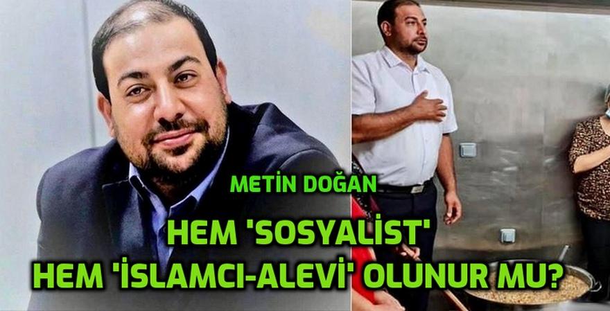 Hem Mahir Çayan'cı hem İslamcı olmak veya Metin Doğan olmak!