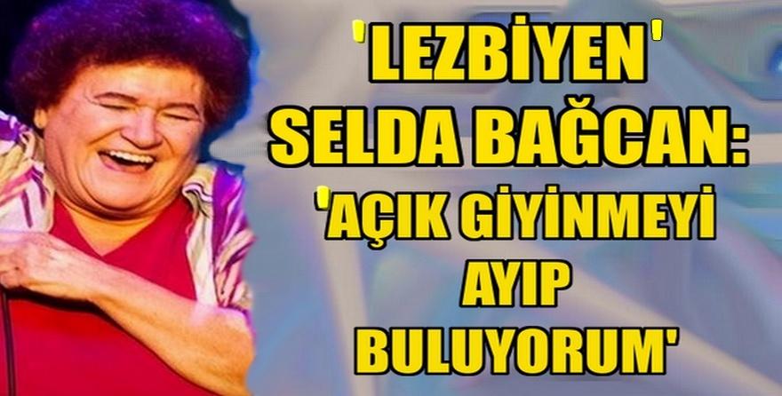 'Lezbiyen' Selda Bağcan: 'Açık giyinmeyi ayıp buluyorum'