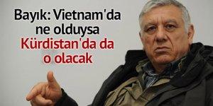''Vietnam'da ne olduysa Kürdistan'da da o olacak''