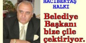 Hacıbektaş Halkı : Belediye başkanı bize çile çektiriyor