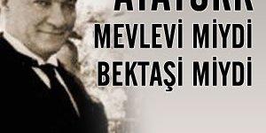 Atatürk Mevlevi miydi Bektaşi miydi?