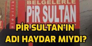 Pir Sultan'ın adı Haydar mıdır?