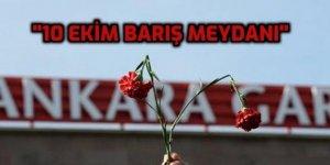 Gar Katliamının olduğu yer '10 Ekim Barış Meydanı' olsun!