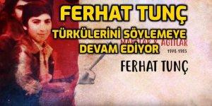 Ferhat Tunç Türkülerini söylemeye devam ediyor