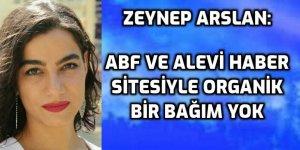 Zeynep Arslan: ''ABF ve Alevi Haber ile ilgili organik bir bağım yoktur''