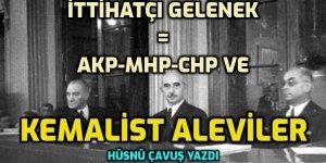 İttihatçı Gelenek = AKP-MHP-CHP ve Kemalist Aleviler