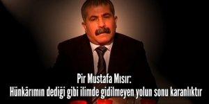 Mustafa Mısır: ''İlimde gidilmeyen yolun sonu karanlıktır''