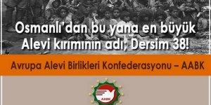 Osmanlı'dan bu yana en büyük Alevi kırımının adı; Dersim 38!