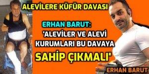 Erhan Barut'u yalnız bırakmamalıyız, Alevi kurumları görev başına!