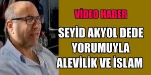 Seyid Akyol Dede Aleviliği ve Alevilik ile İslam arasındaki farklılıkları anlatıyor