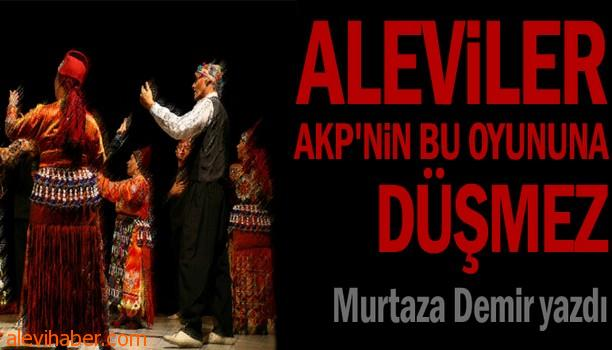 Aleviler AKP'nin bu oyununa düşmez