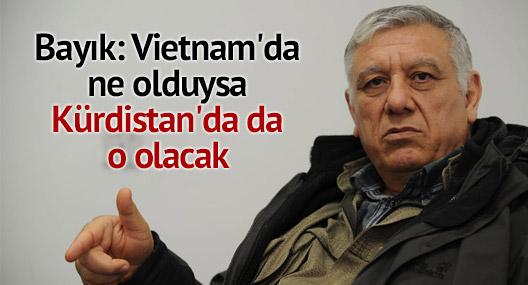"""Vietnam'da ne olduysa Kürdistan'da da o olacak"""