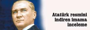 Atatürk Resmini İndiren İmama Valilik İncelemesi