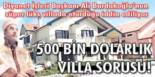 Ali Bardakoğlu'na Lüks Villa İddiası ?