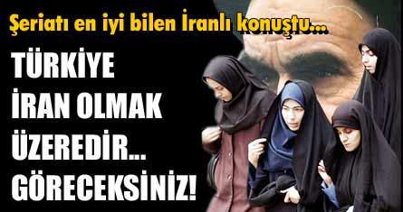 Türkiye İran olmak üzeredir göreceksiniz